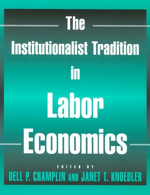 Institutionalist Tradition In Labor Economics By Champlin, Dell P. (EDT)